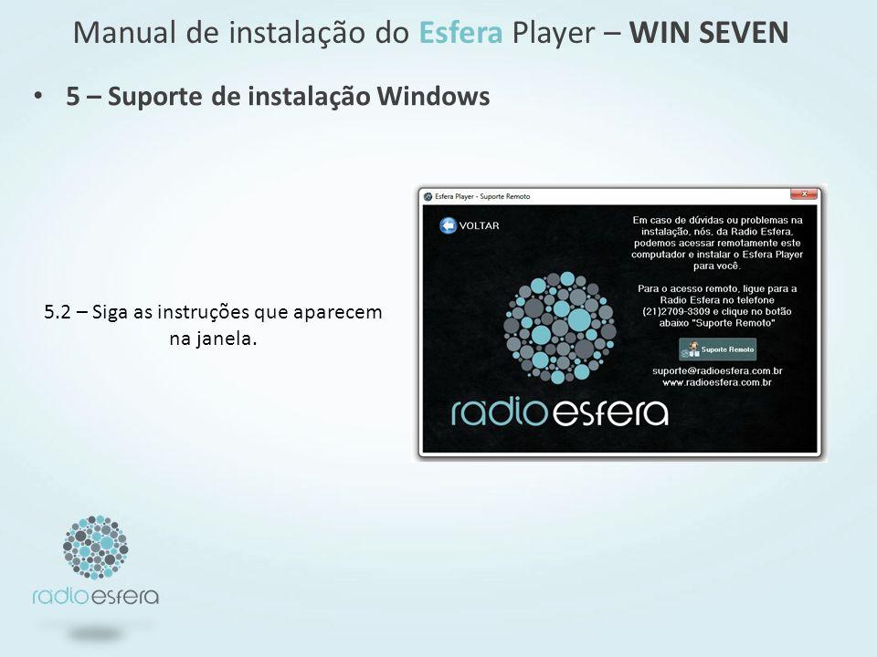Manual de instalação do Esfera Player – WIN SEVEN 5 – Suporte de instalação Windows 5.2 – Siga as instruções que aparecem na janela.