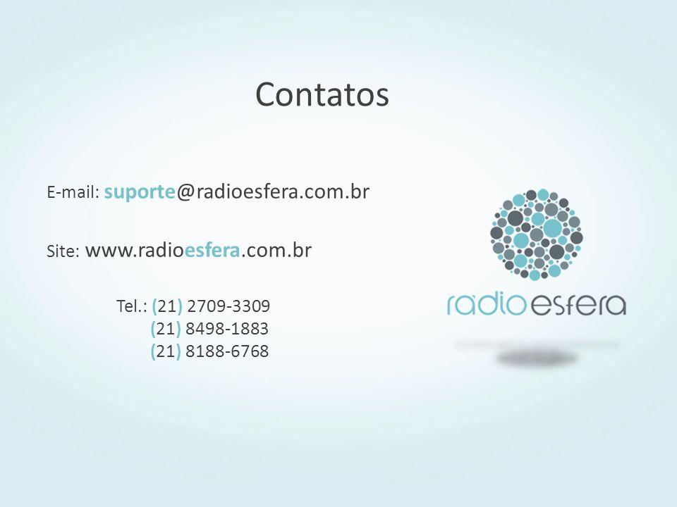 Contatos E-mail: suporte@radioesfera.com.br Site: www.radioesfera.com.br Tel.: (21) 2709-3309 (21) 8498-1883 (21) 8188-6768