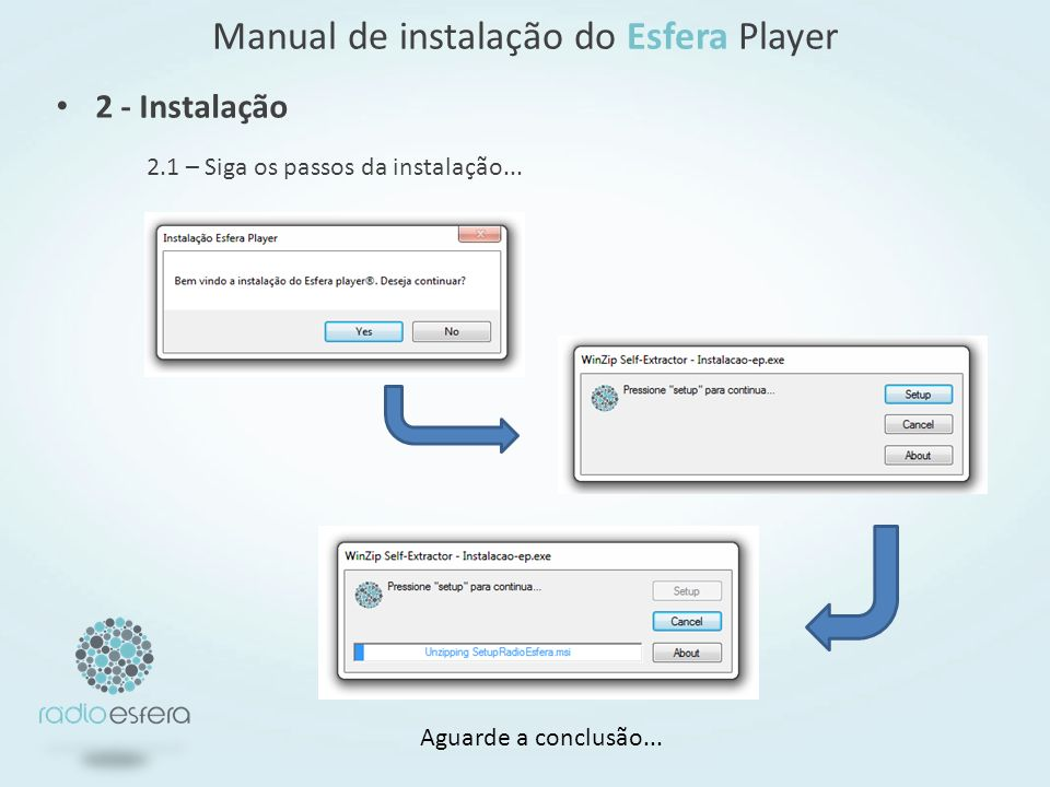 Manual de instalação do Esfera Player 2.1 – Siga os passos da instalação... 2 - Instalação Aguarde a conclusão...