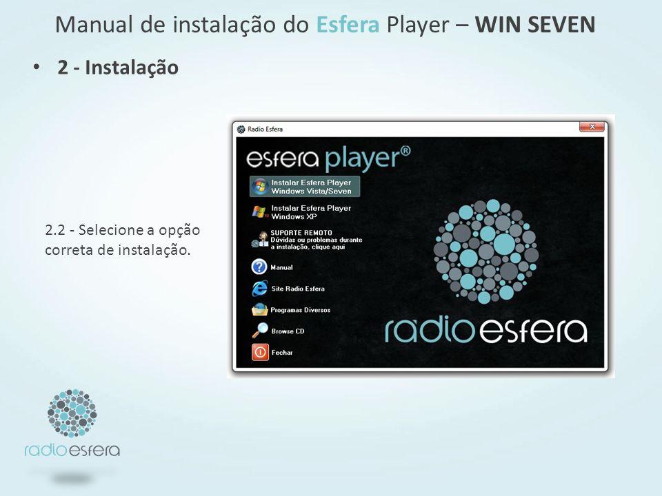 2.2 - Selecione a opção correta de instalação. 2 - Instalação Manual de instalação do Esfera Player – WIN SEVEN