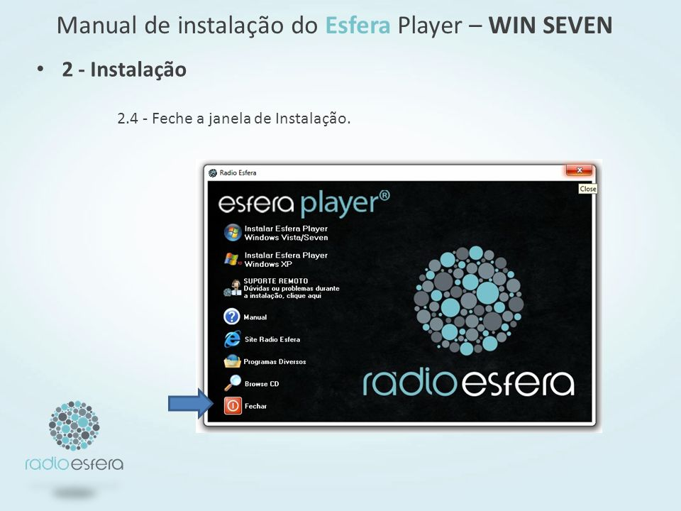 Manual de instalação do Esfera Player – WIN SEVEN 2.4 - Feche a janela de Instalação. 2 - Instalação