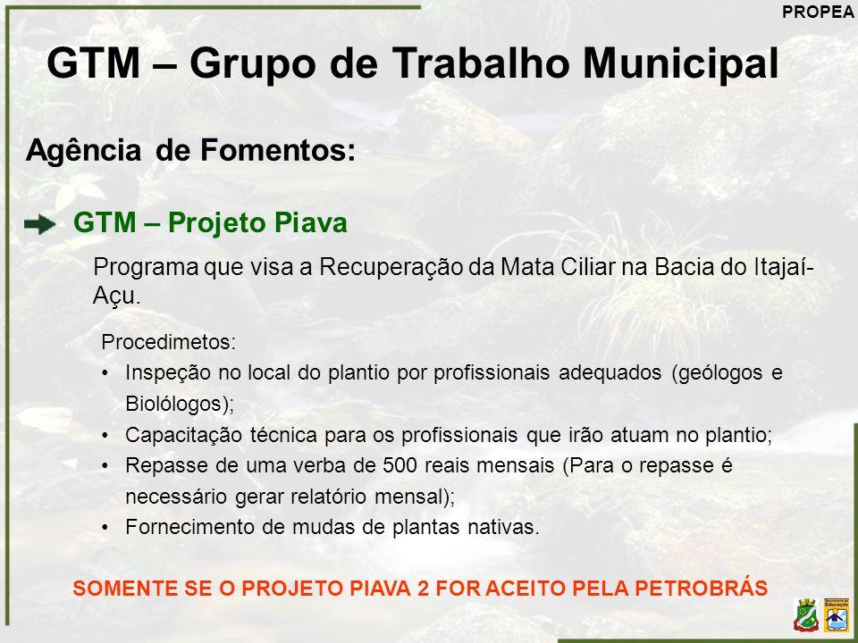 GTM – Grupo de Trabalho Municipal Agência de Fomentos: GTM – Projeto Piava Programa que visa a Recuperação da Mata Ciliar na Bacia do Itajaí- Açu. Pro