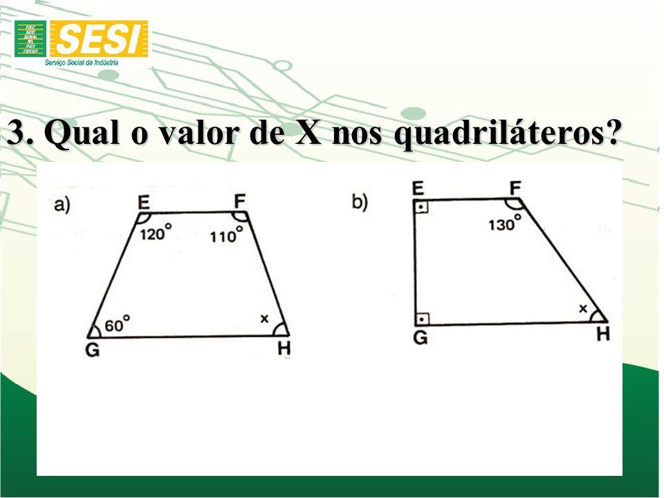 3. Qual o valor de X nos quadriláteros?