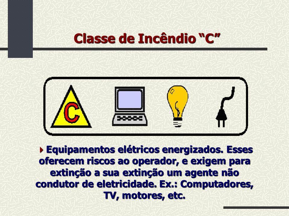 Classe de Incêndio C Equipamentos elétricos energizados. Esses oferecem riscos ao operador, e exigem para extinção a sua extinção um agente não condut