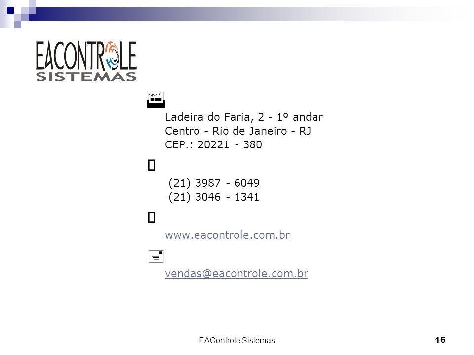 EAControle Sistemas16 Ladeira do Faria, 2 - 1º andar Centro - Rio de Janeiro - RJ CEP.: 20221 - 380 (21) 3987 - 6049 (21) 3046 - 1341 www.eacontrole.c