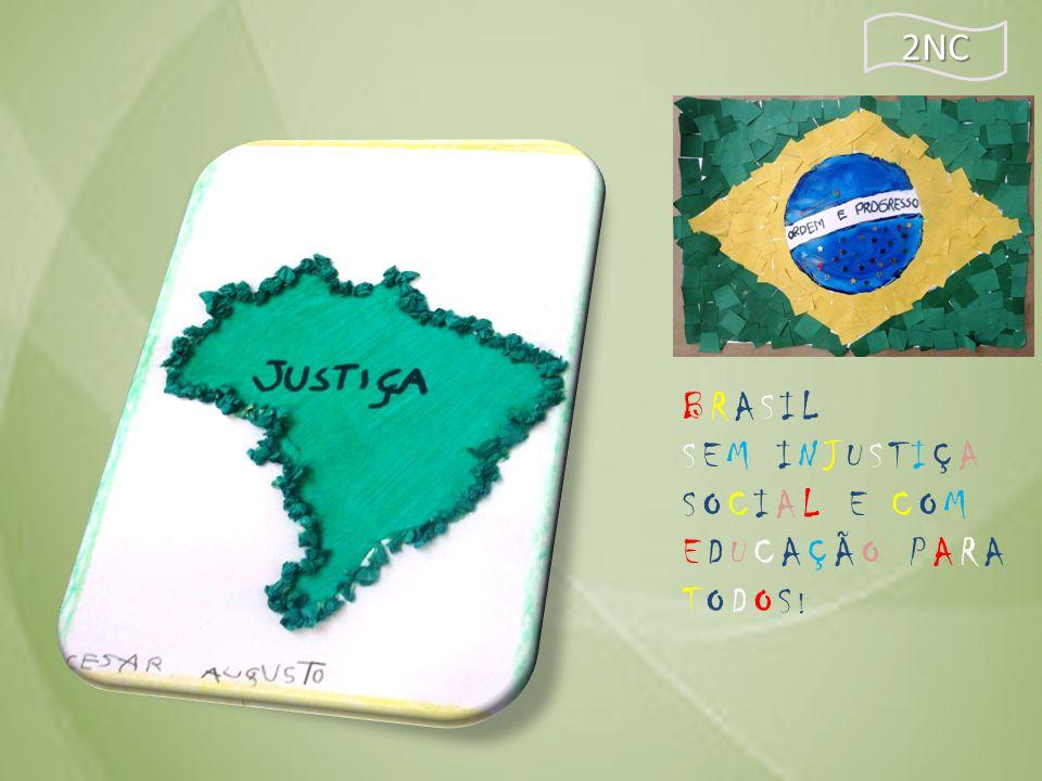 2NC BRASIL SEM INJUSTIÇA SOCIAL E COM EDUCAÇÃO PARA TODOS !