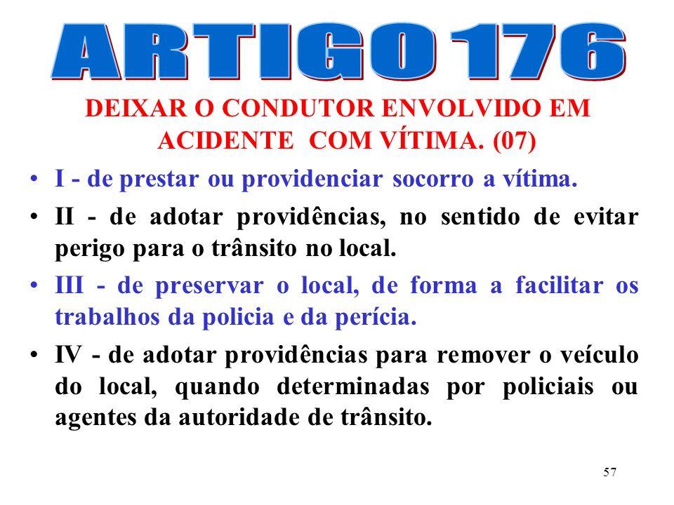 56 Art. 170 - Dirigir ameaçando os pedestres que estejam atravessando a via pública, ou os demais veículos. (07) Art. 171 - Usar o veículo para arreme