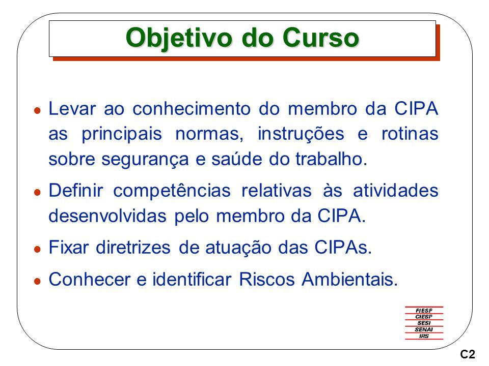 Objetivo do Curso Levar ao conhecimento do membro da CIPA as principais normas, instruções e rotinas sobre segurança e saúde do trabalho. Definir comp