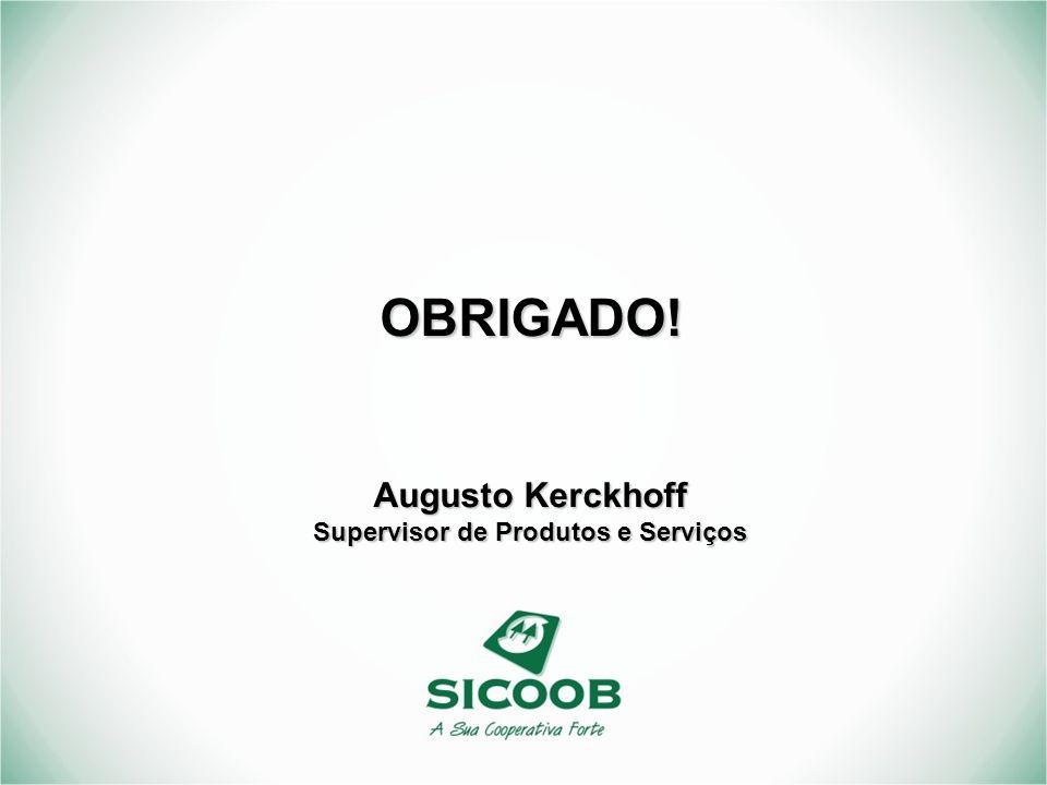 OBRIGADO! Augusto Kerckhoff Supervisor de Produtos e Serviços