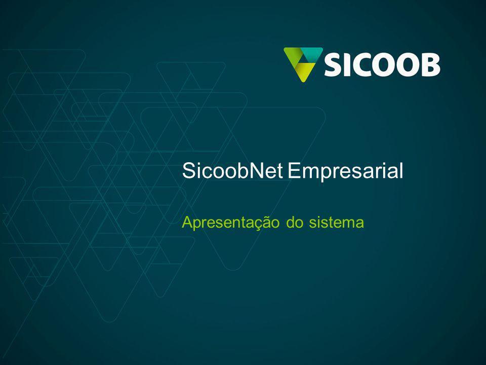 O que é o SicoobNet Empresarial Ferramenta de Internet Banking do Sicoob –Consultas Extratos Comprovantes –Pagamentos Títulos Convênios GPS –Transferências Na rede Sicoob TED/DOC –Investimentos em poupança –Cadastramento e administração de operadores