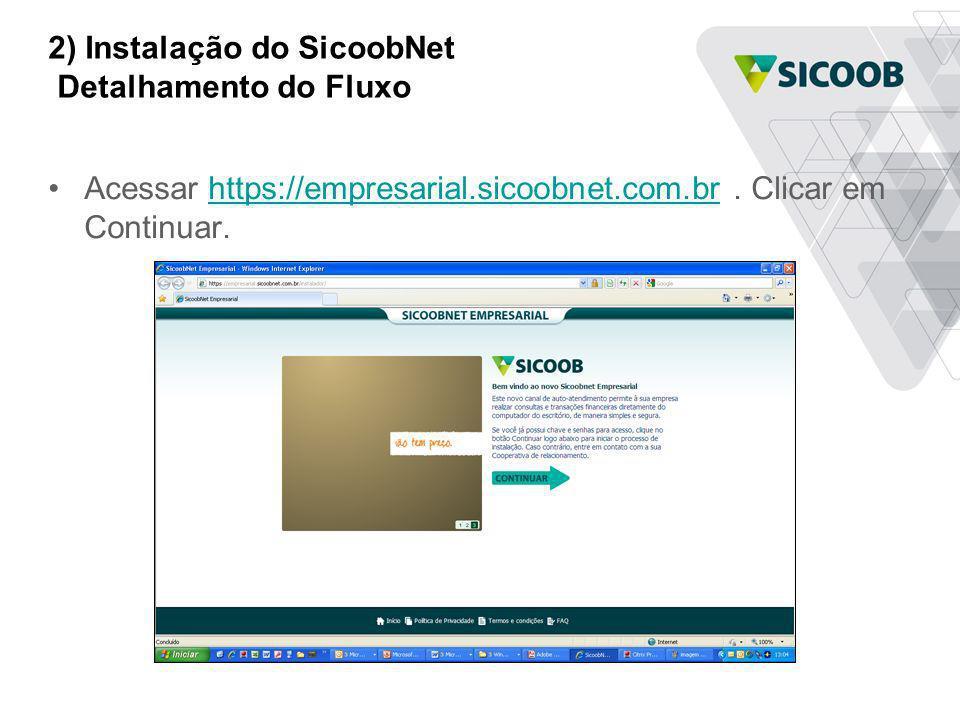 2) Instalação do SicoobNet Detalhamento do Fluxo Acessar https://empresarial.sicoobnet.com.br. Clicar em Continuar.https://empresarial.sicoobnet.com.b