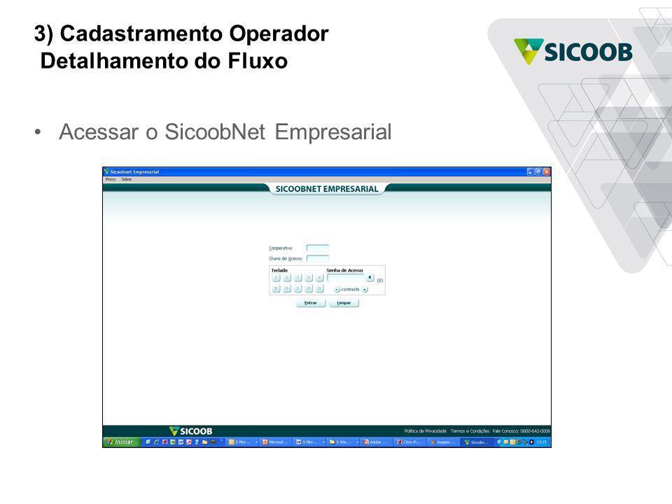 3) Cadastramento Operador Detalhamento do Fluxo Acessar o SicoobNet Empresarial