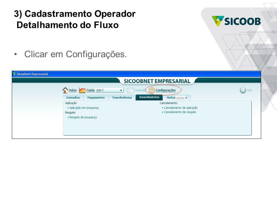 3) Cadastramento Operador Detalhamento do Fluxo Clicar em Configurações.