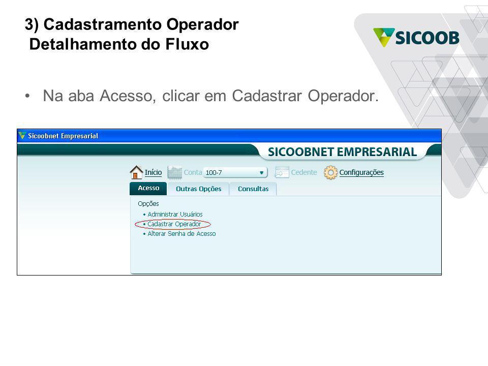 3) Cadastramento Operador Detalhamento do Fluxo Na aba Acesso, clicar em Cadastrar Operador.