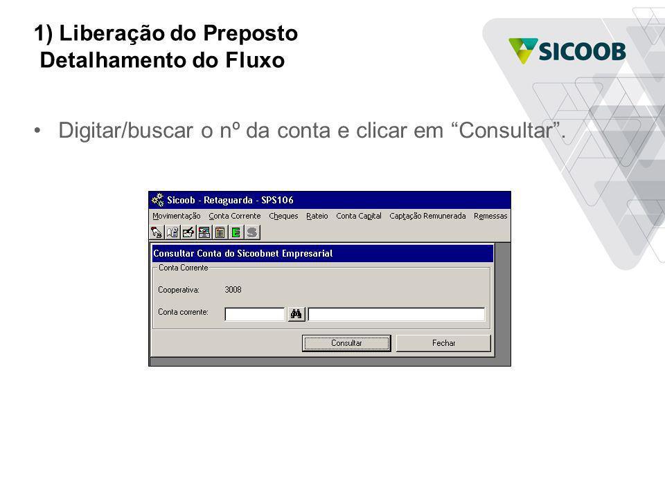 1) Liberação do Preposto Detalhamento do Fluxo Digitar/buscar o nº da conta e clicar em Consultar.