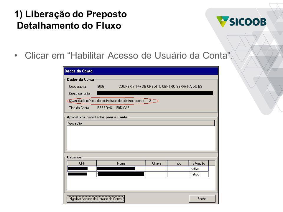 1) Liberação do Preposto Detalhamento do Fluxo Clicar em Habilitar Acesso de Usuário da Conta.
