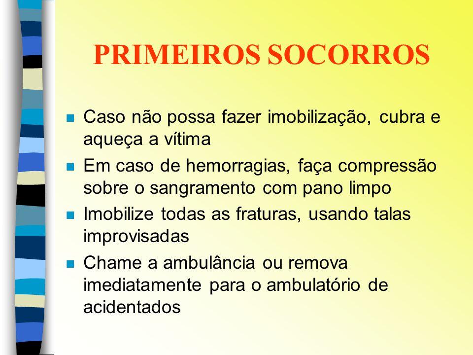PRIMEIROS SOCORROS n Caso não possa fazer imobilização, cubra e aqueça a vítima n Em caso de hemorragias, faça compressão sobre o sangramento com pano