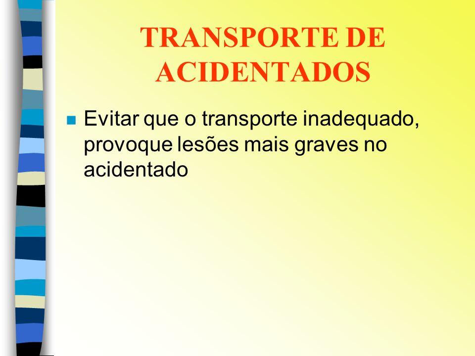 TRANSPORTE DE ACIDENTADOS n Evitar que o transporte inadequado, provoque lesões mais graves no acidentado
