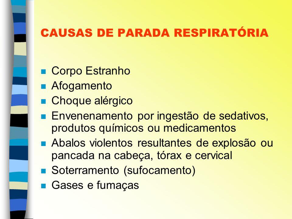 CAUSAS DE PARADA RESPIRATÓRIA n Corpo Estranho n Afogamento n Choque alérgico n Envenenamento por ingestão de sedativos, produtos químicos ou medicame