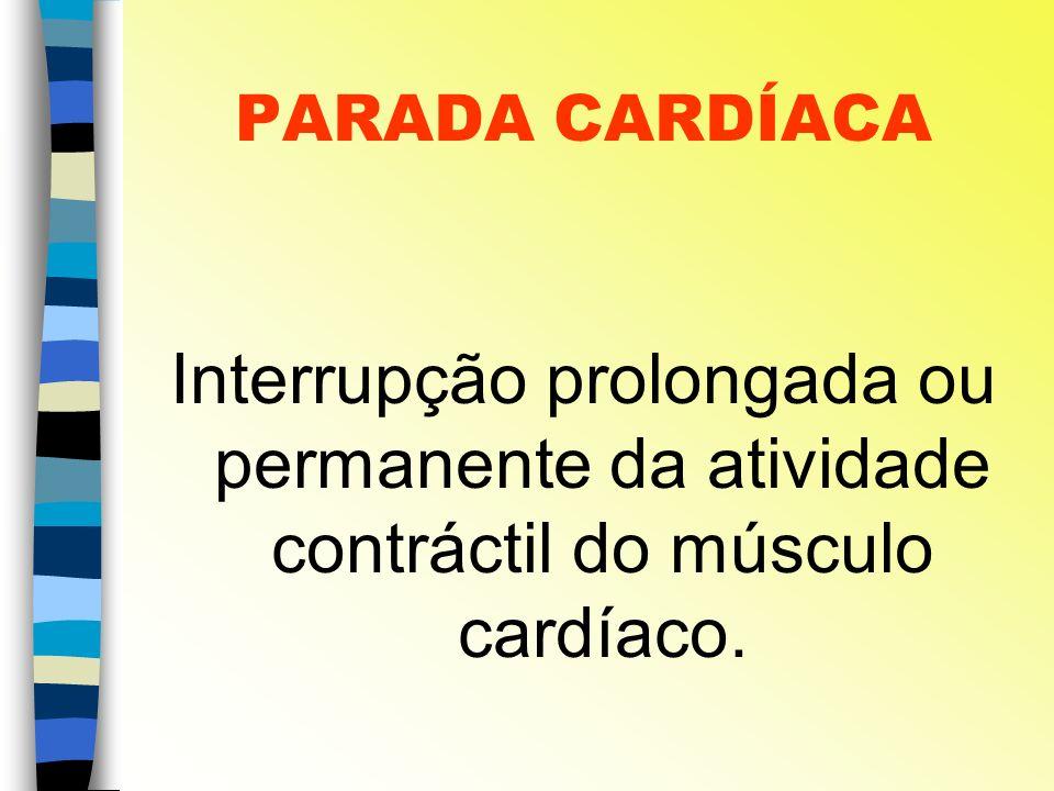 PARADA CARDÍACA Interrupção prolongada ou permanente da atividade contráctil do músculo cardíaco.