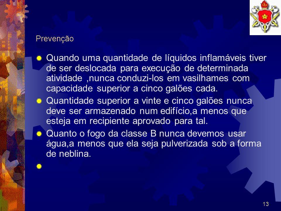 12 Prevenção Conto o fogo de classe B devem-se tomar cuidada especiais.As preocupações devem ser redobradas quando se está trabalhando próximo a recip
