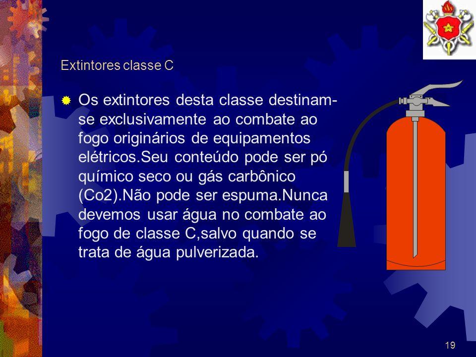 18 Extintores de classe B Os extintores desta classe destinam-se ao combate ao fogo em líquidos ou gases inflamáveis.Seu conteúdo pode ser espuma,gás