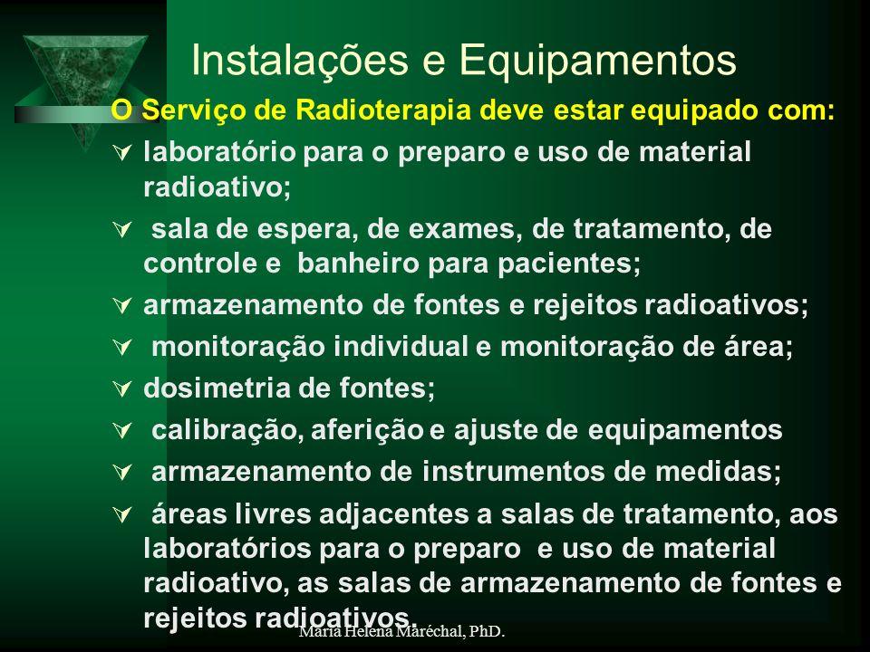Maria Helena Maréchal, PhD. Instalações e Equipamentos O Serviço de Radioterapia deve estar equipado com: laboratório para o preparo e uso de material