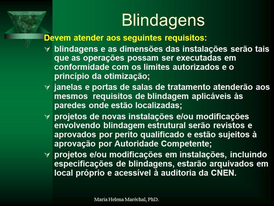 Maria Helena Maréchal, PhD. Blindagens Devem atender aos seguintes requisitos: blindagens e as dimensões das instalações serão tais que as operações p