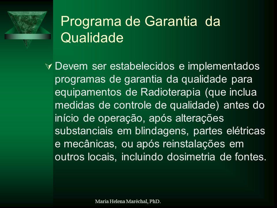 Maria Helena Maréchal, PhD. Programa de Garantia da Qualidade Devem ser estabelecidos e implementados programas de garantia da qualidade para equipame