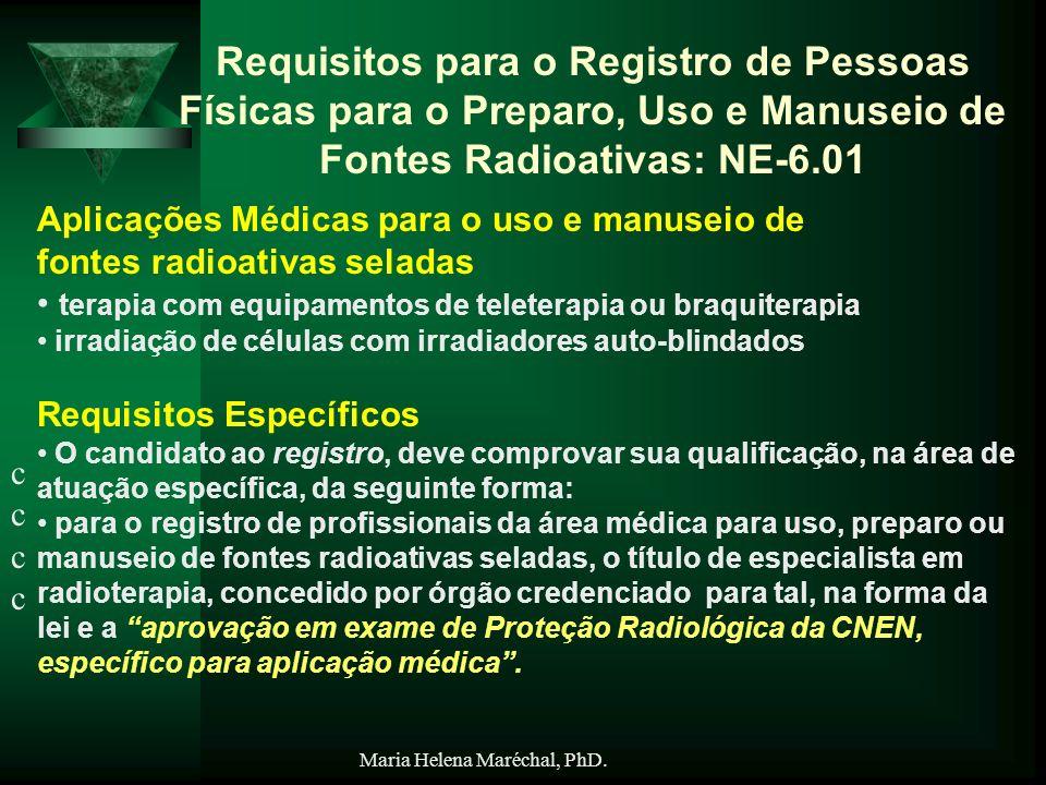Maria Helena Maréchal, PhD. Requisitos para o Registro de Pessoas Físicas para o Preparo, Uso e Manuseio de Fontes Radioativas: NE-6.01 cccccccc Aplic