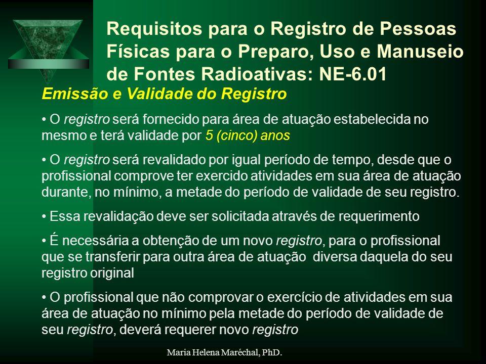 Maria Helena Maréchal, PhD. Requisitos para o Registro de Pessoas Físicas para o Preparo, Uso e Manuseio de Fontes Radioativas: NE-6.01 Emissão e Vali