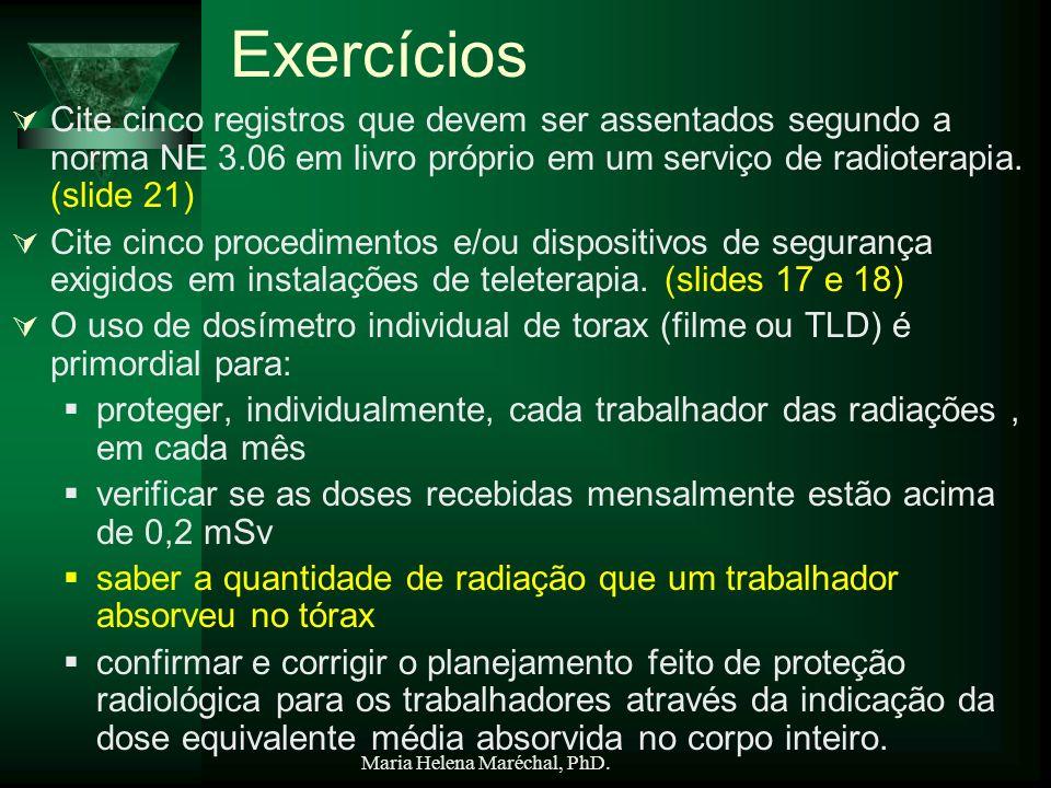 Maria Helena Maréchal, PhD. Exercícios Cite cinco registros que devem ser assentados segundo a norma NE 3.06 em livro próprio em um serviço de radiote