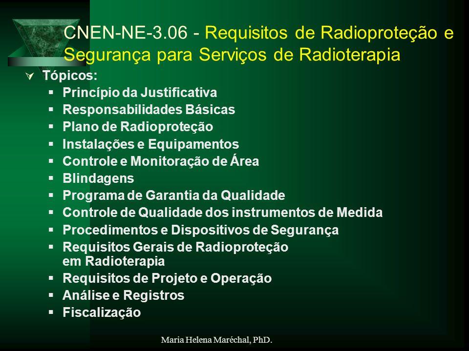 Maria Helena Maréchal, PhD. CNEN-NE-3.06 - Requisitos de Radioproteção e Segurança para Serviços de Radioterapia Tópicos: Princípio da Justificativa R