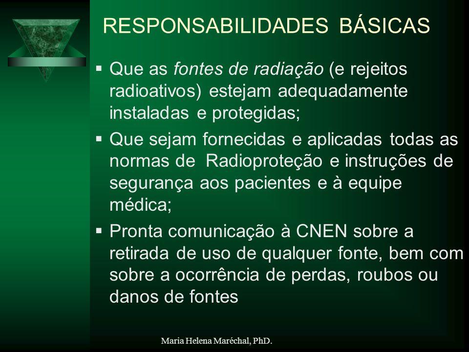 Maria Helena Maréchal, PhD. RESPONSABILIDADES BÁSICAS Que as fontes de radiação (e rejeitos radioativos) estejam adequadamente instaladas e protegidas