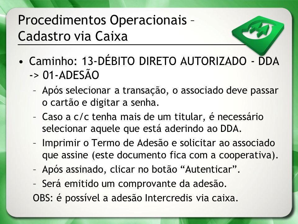 Procedimentos Operacionais – Cadastro via Caixa Caminho: 13-DÉBITO DIRETO AUTORIZADO - DDA -> 01-ADESÃO –Após selecionar a transação, o associado deve