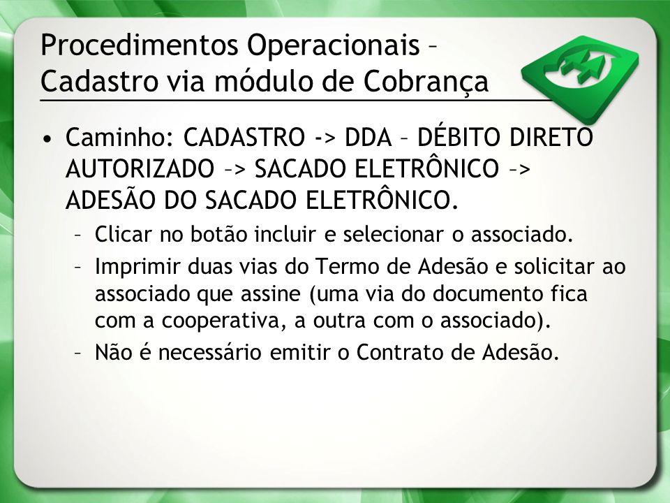 Procedimentos Operacionais – Cadastro via módulo de Cobrança Caminho: CADASTRO -> DDA – DÉBITO DIRETO AUTORIZADO –> SACADO ELETRÔNICO –> ADESÃO DO SAC