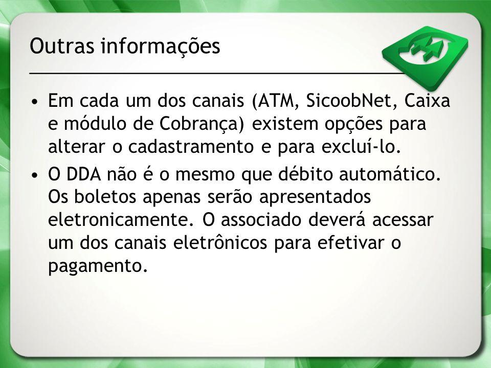 Outras informações Em cada um dos canais (ATM, SicoobNet, Caixa e módulo de Cobrança) existem opções para alterar o cadastramento e para excluí-lo. O