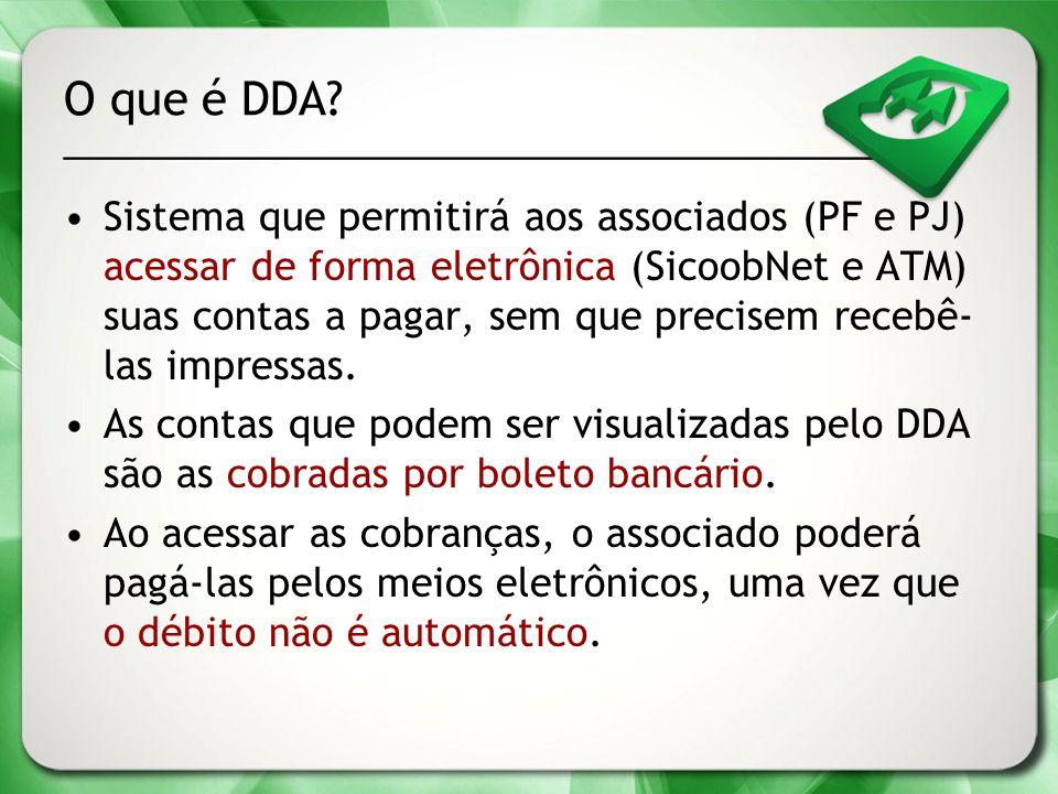 O que é DDA? Sistema que permitirá aos associados (PF e PJ) acessar de forma eletrônica (SicoobNet e ATM) suas contas a pagar, sem que precisem recebê