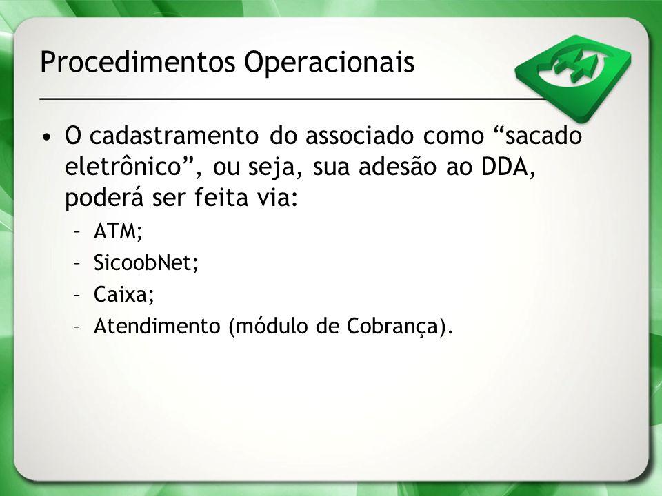 Procedimentos Operacionais O cadastramento do associado como sacado eletrônico, ou seja, sua adesão ao DDA, poderá ser feita via: –ATM; –SicoobNet; –C
