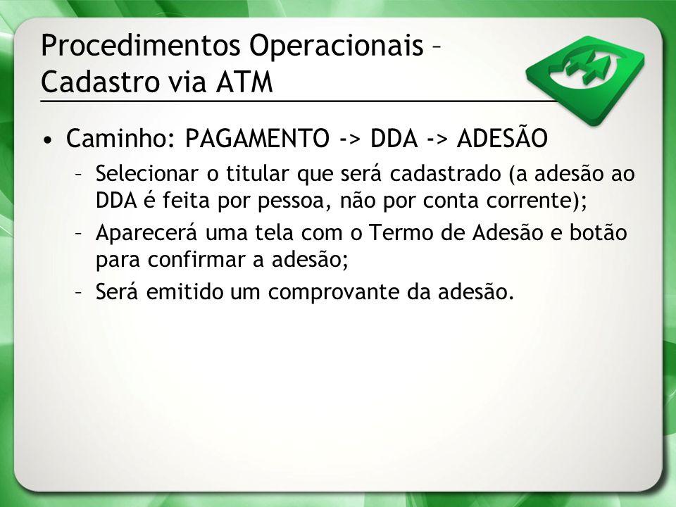 Procedimentos Operacionais – Cadastro via ATM Caminho: PAGAMENTO -> DDA -> ADESÃO –Selecionar o titular que será cadastrado (a adesão ao DDA é feita p