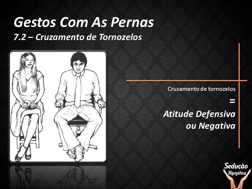 Cruzamento de tornozelos = Atitude Defensiva ou Negativa Gestos Com As Pernas 7.2 – Cruzamento de Tornozelos
