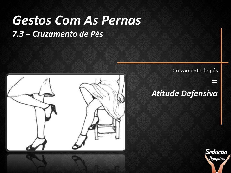 Cruzamento de pés = Atitude Defensiva Gestos Com As Pernas 7.3 – Cruzamento de Pés