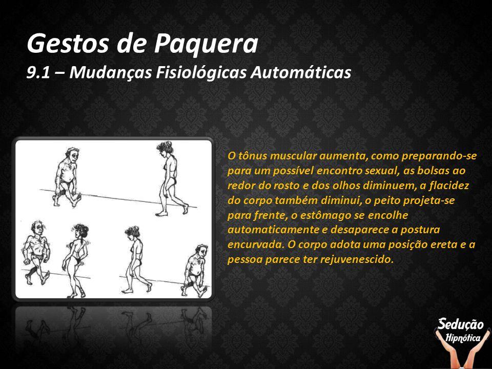 Gestos de Paquera 9.1 – Mudanças Fisiológicas Automáticas O tônus muscular aumenta, como preparando-se para um possível encontro sexual, as bolsas ao
