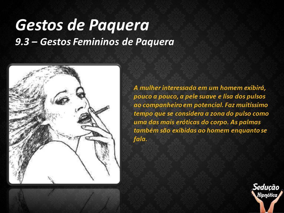 Gestos de Paquera 9.3 – Gestos Femininos de Paquera A mulher interessada em um homem exibirá, pouco a pouco, a pele suave e lisa dos pulsos ao companh