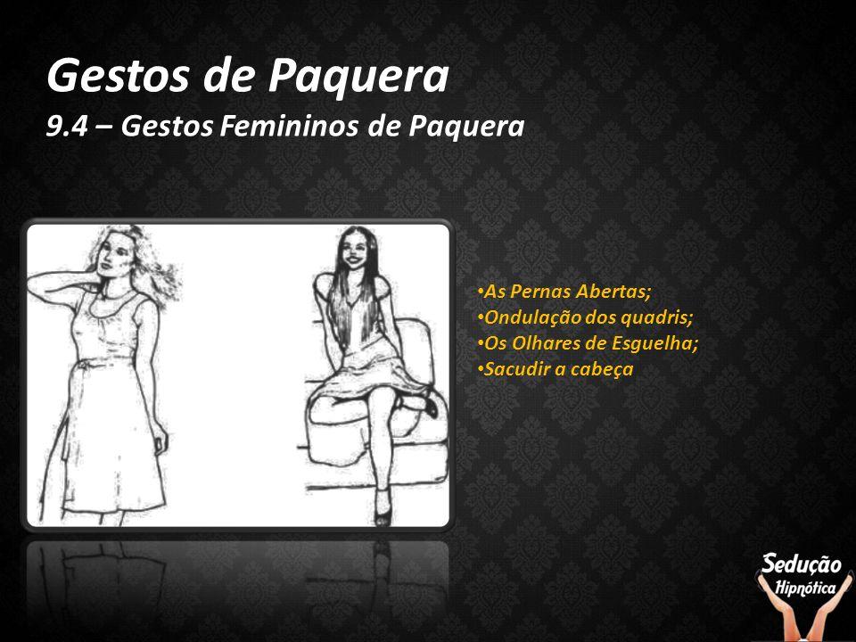 Gestos de Paquera 9.4 – Gestos Femininos de Paquera As Pernas Abertas; Ondulação dos quadris; Os Olhares de Esguelha; Sacudir a cabeça