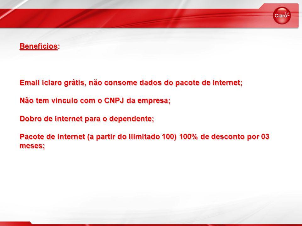 Benefícios: Email iclaro grátis, não consome dados do pacote de internet; Não tem vinculo com o CNPJ da empresa; Dobro de internet para o dependente; Pacote de internet (a partir do ilimitado 100) 100% de desconto por 03 meses;
