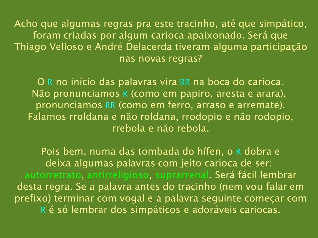 Acho que algumas regras pra este tracinho, até que simpático, foram criadas por algum carioca apaixonado. Será que Thiago Velloso e André Delacerda ti