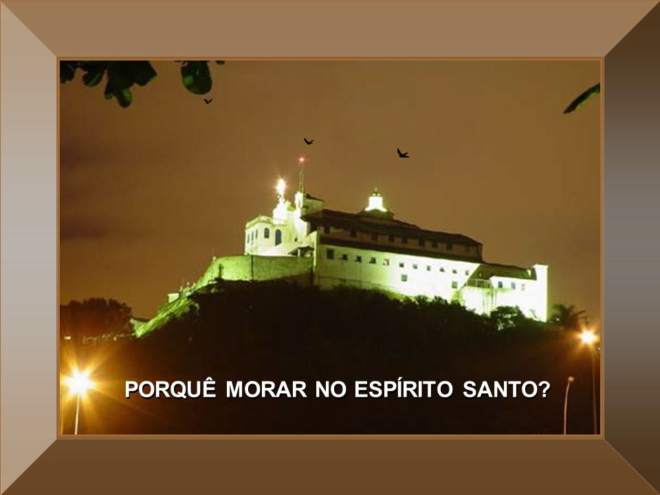 PORQUÊ MORAR NO ESPÍRITO SANTO? PORQUÊ MORAR NO ESPÍRITO SANTO?