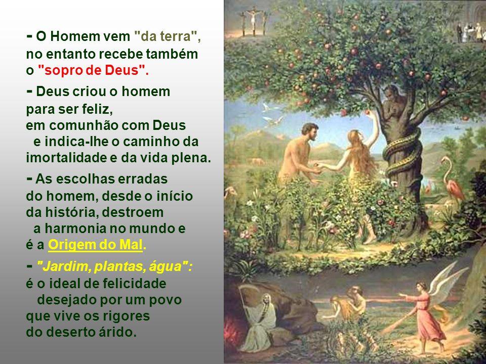 A 1ª Leitura apresenta a tentação de Adão e Eva: (Gen 2,7-9.3,1-7) Deus criou o homem para a felicidade e para a vida plena. No entanto o homem prefer