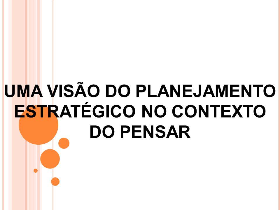 UMA VISÃO DO PLANEJAMENTO ESTRATÉGICO NO CONTEXTO DO PENSAR